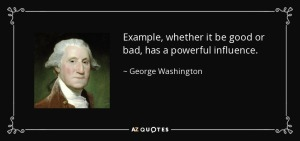 quote-example-whether-it-be-good-or-bad-has-a-powerful-influence-george-washington-58-22-48